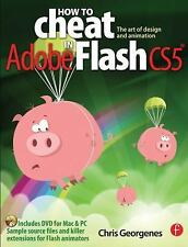 How to Cheat in Adobe Flash CS5: The Art of Design and Animation, Chris Georgene