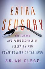 Extra Sensory The Science and Pseudoscience  by Brian Clegg  HARDCOVER NEW