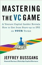 Mastering the VC Game : A Venture Capital Insider Reveals How to Get from...