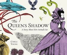 The Queen's Shadow : A Story about How Animals See by Cybèle Young (2014,...