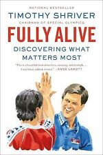 Fully Alive : Discovering What Matters Most by Timothy Shriver (NEW)