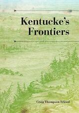 A History of the Trans-Appalachian Frontier: Kentucke's Frontiers by Craig...