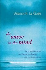 The Wave in the Mind: Talks and Essays on the Writer, the Reader, and the Imagi
