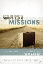 How to Get Ready for Short-Term Missions: The Ultimate Guide for Sponsors, Paren