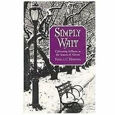 Simply Wait: Cultivating Stillness in the Season of Advent, Pamela C. Hawkins, G
