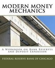 Modern Money Mechanics : A Workbook on Bank Reserves and Deposit Expansion by...