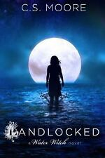 Landlocked : A Water Witch Novel by C. Moore (2013, Paperback)