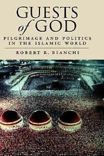Guests of God : Pilgrimage and Politics in the Islamic World by Robert R....