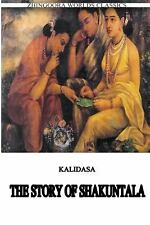 The Story of Shakuntala by Kalidasa (Classical Sanskrit writer) (2012,...