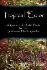 NEW Tropical Color: A Guide to Colorful Plants for the Southwest Florida Garden