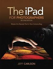 The iPad for Photographers: Master the Newest Tool in your Camera Bag (2nd Editi