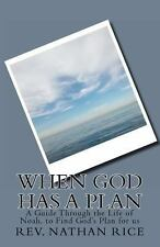 When God Has a Plan : A Guide Through the Life of Noah, to Find God's Plan...
