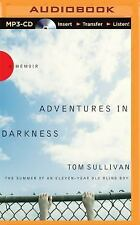Adventures in Darkness : Memoirs of an Eleven-Year-Old Blind Boy by Tom...