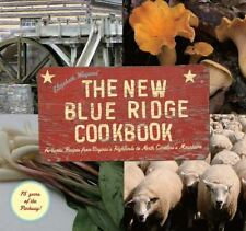 The New Blue Ridge Cookbook : Authentic Recipes from Virginia's Highlands to...
