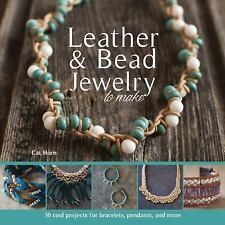 Leather and Bead Jewelry to Make : 30 Cool Projects for Bracelets, Pendants,...