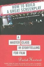 How to Build a Great Screenplay : A Master Class in Storytelling for Film by...