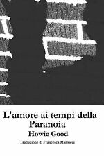 L' amore Ai Tempi Della Paranoia by Howie Good (2015, Paperback)