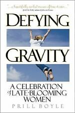 Defying Gravity: A Celebration of Late-Blooming Women Boyle, Prill Paperback