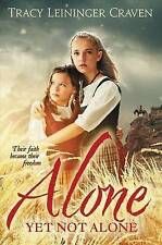 Alone Yet Not Alone: Their Faith Became Their Freedom by Tracy Leininger...