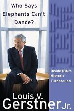 Who Says Elephants Can't Dance? : Inside IBM's Historic Turnaround by Louis V..