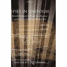 Spies in Uniform : British Military and Naval Intelligence on the Eve of the...