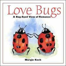 Love Bugs : A Bug-Eyed View of Romance by Maryjo Koch VALENTINES DAY GIFT LOVE