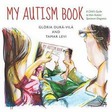 My Autism Book : A Child's Guide to Their Autism Spectrum Diagnosis by Gloria...