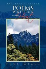 100 Inspirational Poems Written from the Heart by Inge Claus (2011, Paperback)