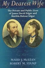 My Dearest Wife: The Private and Public Lives of James David Edgar and Matilda R