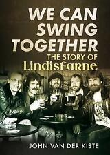 We Can Swing Together: The Story of Lindisfarne by John Van der Kiste...