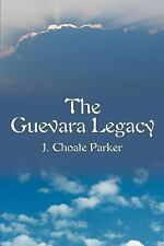 The Guevara Legacy, J. Choate Parker, 0595188621, Book, New