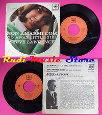 LP 45 7'' STEVE LAWRENCE Non amarmi cosi' Go away little girl 1963 no cd mc dvd