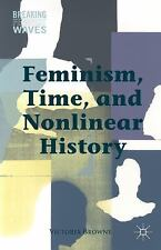 Breaking Feminist Waves: Feminism, Time, and Nonlinear History by Victoria...
