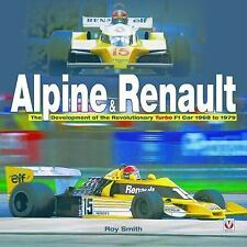 Alpine and Renault : The Development of the Revolutionary Turbo F1 Car...
