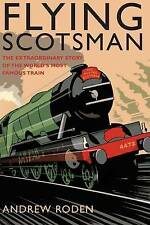Flying Scotsman: The Extraordinary Story of the World's Most Famous Train by...