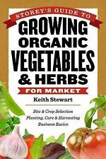Storey's Guide to Growing Organic Vegetables & Herbs for Market: Site & Crop Sel