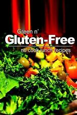 Green N' Gluten-Free - No Cook Lunch Recipes by Green n' Gluten Free (2013,...
