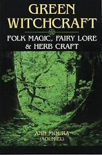 Green Witchcraft : Folk Magic, Fairy Lore and Herb Craft by Aoumiel and Ann...