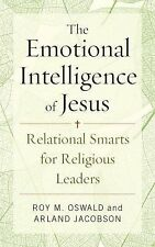 Emotional Intelligence of Jesus : Relational Smarts for Religious Leaders by...