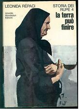 REPACI LEONIDA LA TERRA PUO' FINIRE  MONDADORI 1973 STORIA DEI RUPE 4 F. PINTER