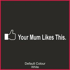 Your Mum Likes This Decal,Vinyl, Sticker, Car, Funny, JDM, EURO,VAG,JAP, N2193