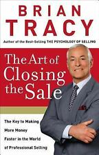 The Art of Closing the Sale: The Key to Making More Money Faster in the World of