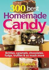 300 Best Homemade Candy Recipes: Brittles, Caramels, Chocolate, Fudge, Truffles