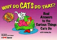 Why Do Cats Do That? : Real Answers to the Curious Things Cats Do... with...