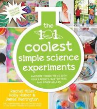 The 101 Coolest Simple Science Experiments by Jamie Harrington, Holly Homer and