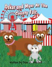 Oskar and Myer at the County Fair by Stan R. Mitchell (2013, Paperback)