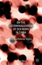 On the Decriminalization of Sex Work in China : HIV and Patients' Rights by...