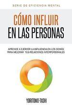 Como Influir en Las Personas : Aprende a Ejercer la Influencia en Los Demas...