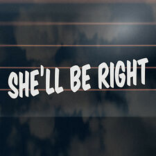SHE'LL BE RIGHT Sticker 210mm funny aussie car ute window decal