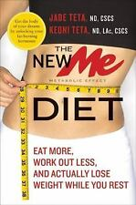 The New Me Diet : Eat More, Work Out Less, and Actually Lose Weight While You...